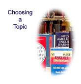 Choosing a Topic: Choosing a topic is a very important aspect of your research.  If you need assistance examine these pages.