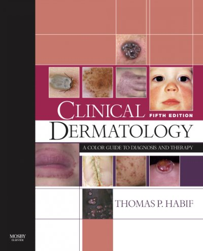 Habif: Clinical Dermatology - A Color Guide to Diagnosis and Therapy, 5th ed, 2009