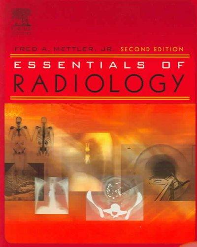 Mettler: Essentials of Radiology, 2nd ed., 2005