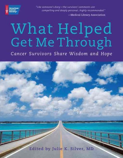 What Helped Me Get Through: Cancer Survivors Share Wisdom and Hope