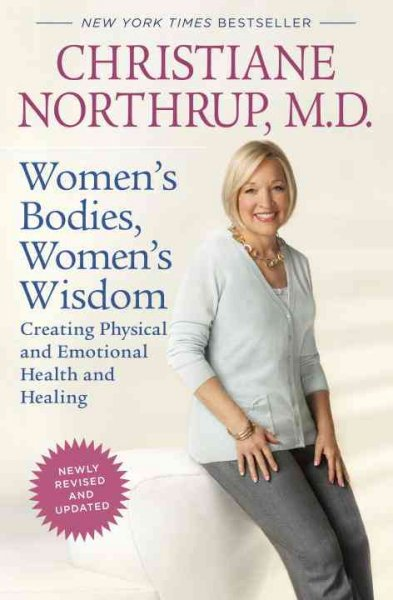 Women's Bodies, Women's Wisdom : Creating Physical and Emotional Health and Healing