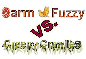 Warm and Fuzzy vs. Creepy Crawlies