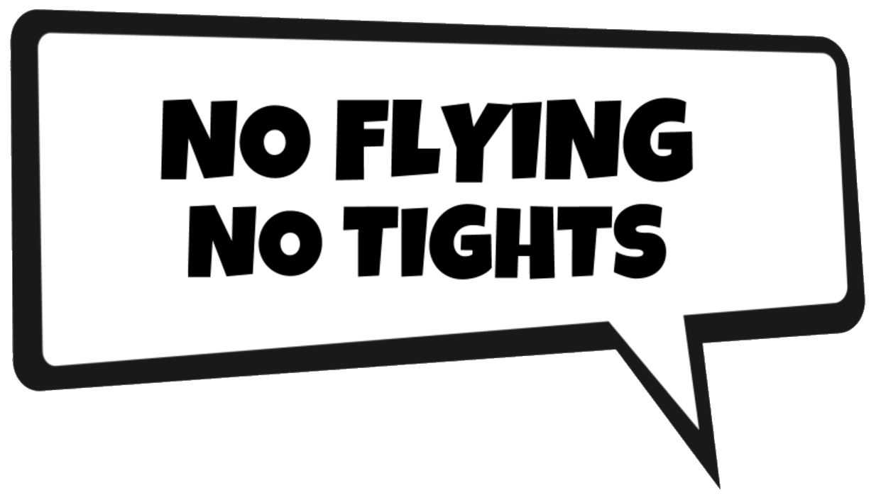 "No Flying, No Tights - A white speech bubble with black outline says ""No Flying, No Tights"""