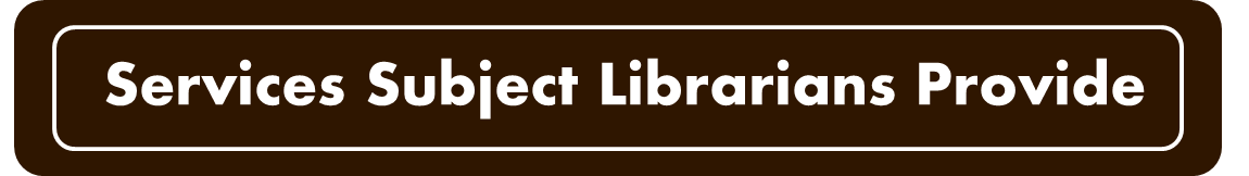 Services Subject Librarians Provide
