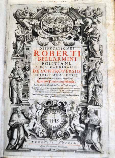 Volume 1: Robert Bellarmine, Disputationes de controversiis Christianae fidei adversus huius temporis haereticos (Venice, 1599)