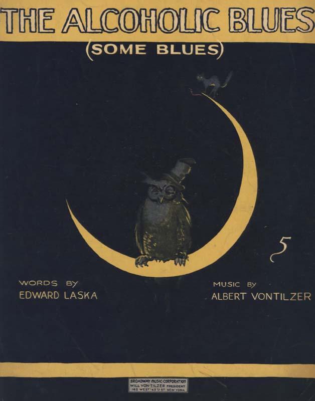 "Von Tilzer, Albert. ""The Alcoholic Blues (Some Blues)"". Lyricist: Edward Laska. New York: Broadway Music Corporation. 1919. (HW-00219R)"