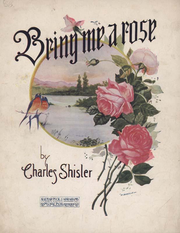 "Shisler, Charles P. ""Bring Me a Rose"". Illus. Barbelle. New York: Kalmar, Puck & Abrahams Consolidated Inc. 1916. (HW-00547)"