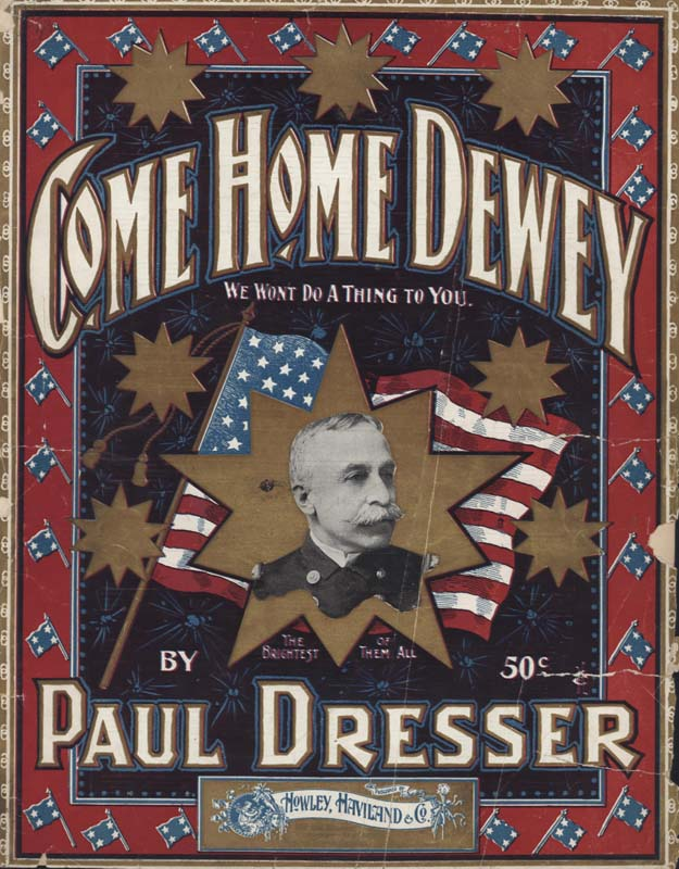 "Dresser, Paul. ""Come Home Dewey, We Won't Do a Thing to You."" New York: Howley, Haviland & Co. 1899. (HW-02453)"