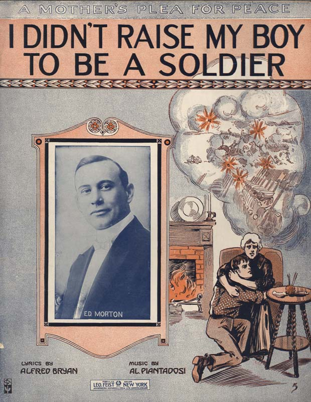 "Piantadosi, Al. ""A Mother's Plea for Peace: I Didn't Raise My Boy to be a Soldier"". Lyricist: Alfred Bryan. Illus. R.S. New York: Leo. Feist. 1915. (HW-01784)"
