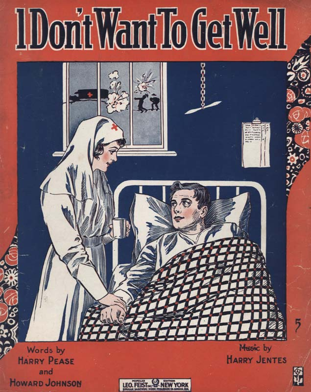 "Jentes, Harry. Lyricist: Harry Pease and Howard E. Johnson. ""I Don't Want to Get Well"". Illus. R. S. New York: Leo Feist Inc. 1917. (HW-01792)"