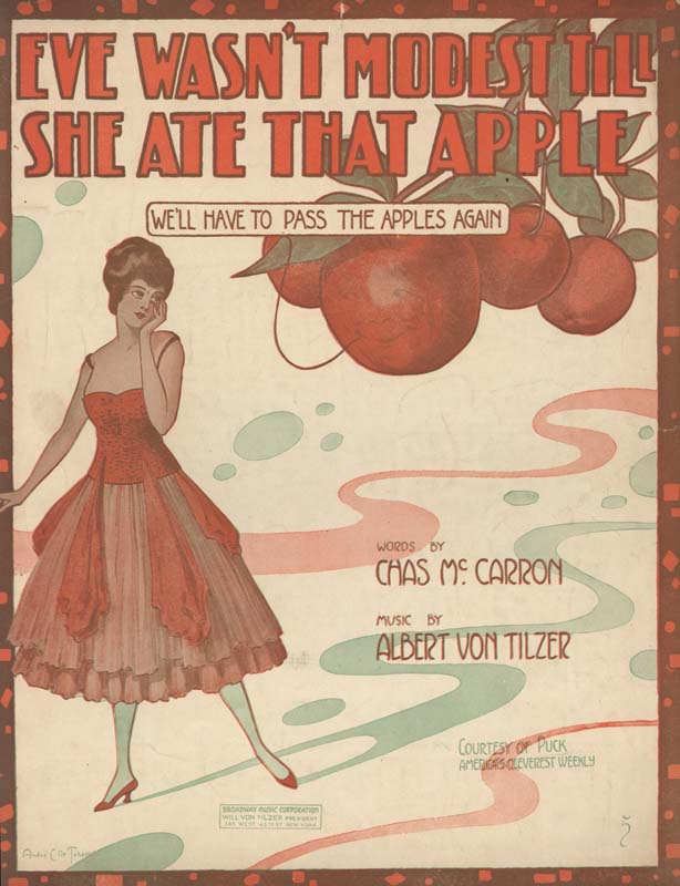 "Von Tilzer, Albert. ""Eve Wasn't Modest Till She Ate that Apple (We'll Have to Pass the Apples Again"". Lyricist: Charles R. McCarron. Illus. Andre C. DeTakacs. New York: Broadway Music Corporation. 1917. (HW-02547)"