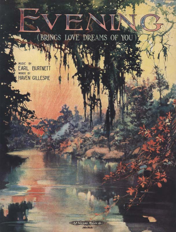 "Burtnett, Earl. ""Evening: Brings Love Dreams of You"". Lyricist: Haven Gillespie. New York: A. J. Stasny Music Co. 1919. (HW-00010R)"