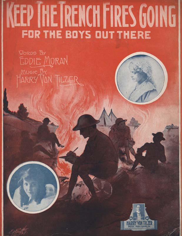 "Von Tilzer, Harry. ""Keep the Trench Fires Going for the Boys Out There"". Lyricist. Eddie Moran. Illus. E. H. Pfeiffer. New York: Harry Von Tilzer Music Publishing Co. 1918. (HW-02850)"