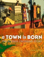 'A town is born: the Fitzroy Crossing story' by Steve Hawke
