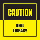 Image of Text That Reads: Caution Real Library