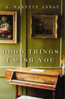 Cover: Good Things I Wish You by A. Manette Ansay