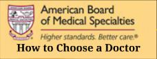 American Board of Medical Specialties:  How to Choose a Doctor
