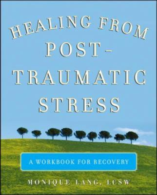 Healing From Post-traumatic Stress:  a workbook for recovery
