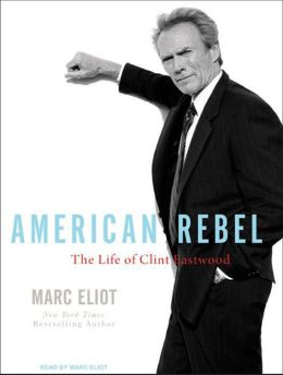 American Rebel the life of Clint Eastwood