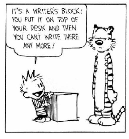 "Calvin and Hobbs comic about writers block ""It's a writer's block! You put in on top of your desk and then you can't write there any more!"""