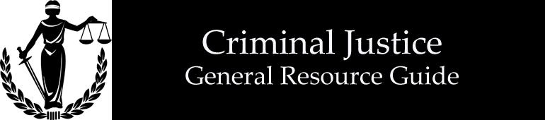 Criminal Justice: General Resource Guide
