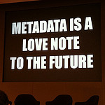 Metadata is a love note to the future, photo by Cea, CC-BY, https://www.flickr.com/photos/centralasian/8071729256/
