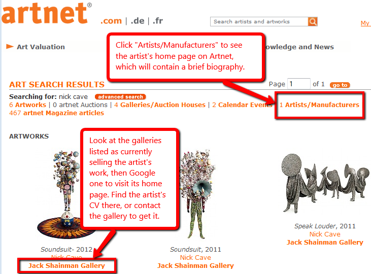 After doing a search in Artnet, click 'Artists/Manufacturers' to see the artist's home page on Artnet, which will contain a brief biography. Look at the galleries listed as currently selling the artist's work, then Google one to visit its home page. Find the artist's CV there, or contact the gallery to get it, ArtNet search