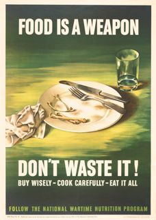 World War II poster, Food is a Weapon.Don't waste it. Buy wisely, cook carefully, eat it all