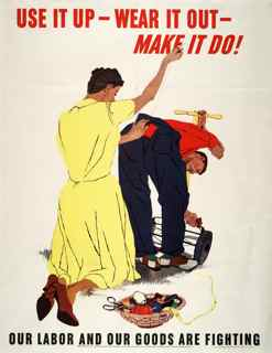 World War II poster, Use it up, wear it out, make it do! Our labor and our goods are fighting
