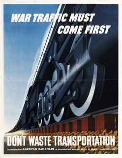World War II poster, War traffic must come first. Don't waste transportation