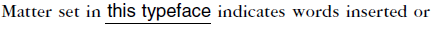 """""""Matter set in this typeface indicates words inserted or"""""""