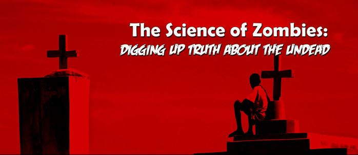 Zombie banner: The Science of Zombies, Digging up Truth About the Undead