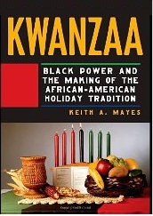 Kwanzaa: Black Power and the Mkaing of an African American Holiday Tradition