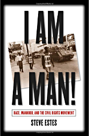 I am a Man: Race, Manhood, and the Civil Rights Movement
