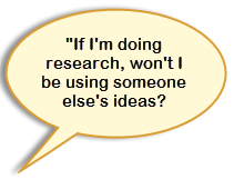 """If I'm doing research, won't I be using someone else's ideas?"