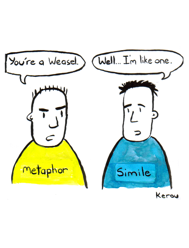 Metaphor: you're a weasel. Simile: well, I'm like one