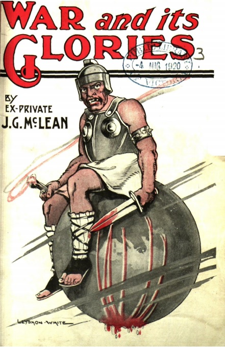 Front cover of book War and its glories by ex-private J.G. Mc Lean. It shows a barbarian in tunic and helmet holding a bloody sword, sitting on a globe of the world.